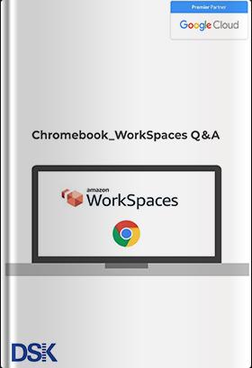 Chromebook WorkSpaces Q&A